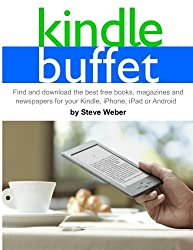 Kindle Buffet: Find and download the best free books, magazines and newspapers for your Kindle, iPhone, iPad or Android by Steve Weber (2012-08-25)