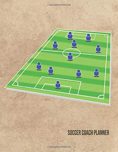 Soccer Coach Planner: 2019-2020 Organizer for Coaches Featuring Calendar, Roster, Game Stats, Notes and Blank Field Pages (Field With Sample Players, Band 1)