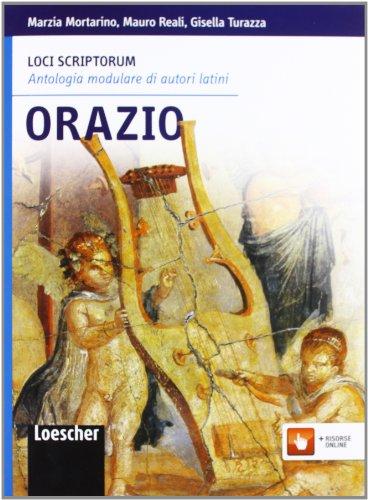 Loci scriptorum. Orazio. Per le Scuole superiori. Con espansione online