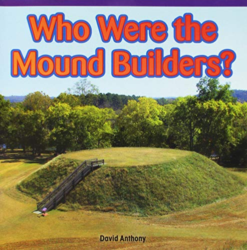Who Were the Mound Builders? (Rosen Common Core Readers)
