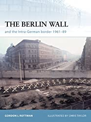 The Berlin Wall and the Intra-German Border 1961-89: The Inner-German Border 1961-89 (Fortress Book 69)