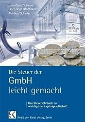 Die Steuer der GmbH - leicht gemacht: Das Steuerlehrbuch zur wichtigsten Kapitalgesellschaft
