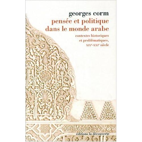 Pensée et politique dans le monde arabe de Georges CORM ( 16 avril 2015 )