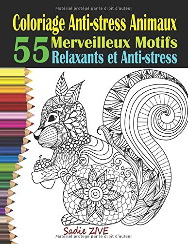 Coloriage Anti-stress Animaux: Livre de Coloriage Adulte Anti-stress avec 55 Merveilleux Motifs Relaxants qui Soulagent le Stress ; Coloriage Animaux ... Adulte Animaux (Coloriage Magique Adulte) par Sadie ZIVE