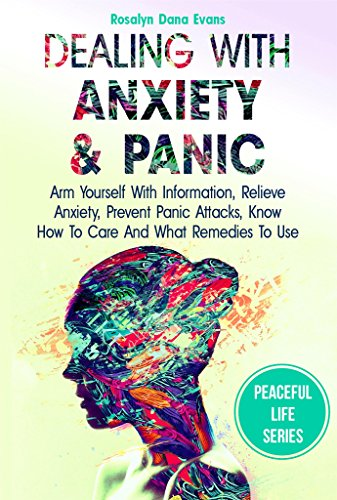 Dealing With Anxiety And Panic: Arm Yourself With Information, Relieve Anxiety, Prevent Panic Attacks, Know How To Care And What Remedies To Use (Peaceful life Book 1) (English Edition)
