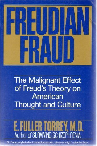 Freudian Fraud: The Malignant Effect of Freud's Theory on American Thought and Culture por E. Fuller Torrey