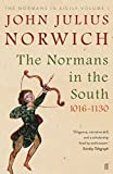 The Normans in the South, 1016-1130: The Normans in Sicily Volume I (Normans in Sicily Vol 1)