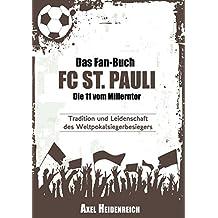 Das Fan-Buch FC St. Pauli - Die 11 vom Millerntor: Tradition und Leidenschaft des Weltpokalsiegerbesiegers