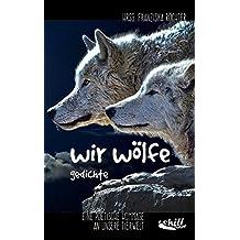 wir wölfe: Gedichte - Eine poetische Hommage an unsere Tierwelt