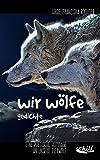 wir w?lfe: Gedichte - Eine poetische Hommage an unsere Tierwelt
