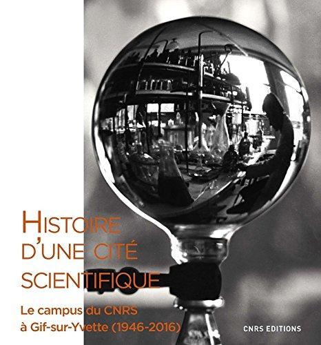 Histoire d'une cité scientifique. Le campus du CNRS à Gif-sur-Yvette (1946-2016)