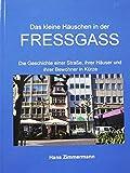 Das kleine Häuschen in der Fressgass: Die Geschichte einer Straße, ihrer Häuser und ihrer Bewohner in Kürze