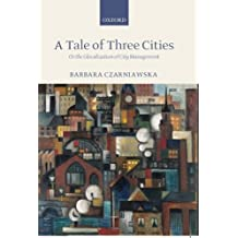 A Tale of Three Cities: Or the Glocalization of City Management: Or the Globalization of City Management by Barbara Czarniawska (2002-12-12)