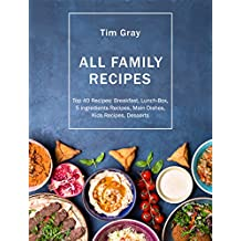 ALL FAMILY Recipes: Top 40 Recipes Breakfast, Lunch-Box, 5 ingredients Recipes, Main Dishes, Kids Recipes, Desserts (English Edition)