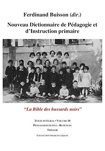 Nouveau Dictionnaire de Pedagogie et d'Instruction Primaire Volume 10 (Pestalozzi (Suite)- Retenues)