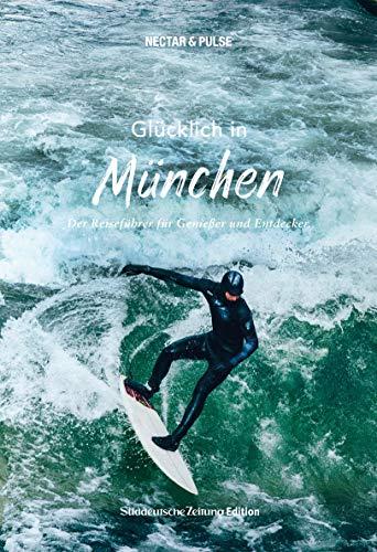 Glücklich in München: Der Reiseführer für Genießer und Entdecker
