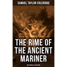 THE RIME OF THE ANCIENT MARINER (With Original Illustrations): The Most Famous Poem of the English literary critic, poet and philosopher, author of Kubla ... Literaria, Anima Poetae, Aids to Reflection