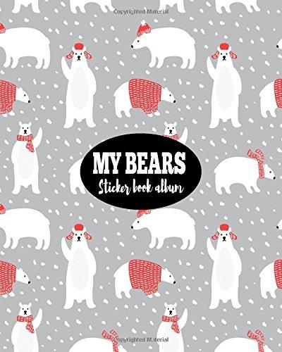My Bears Sticker Book Album: Blank Sticker Book Sticker Journal8x10 100 Pages: Volume 8 por Ashworth Ava