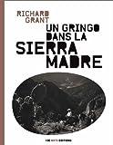 Un Gringo dans la Sierra Madre - Au coeur d'un Mexique sans foi ni loi