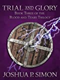 Trial and Glory: Book Three of the Blood and Tears Trilogy (Blood and Tears Series 3)