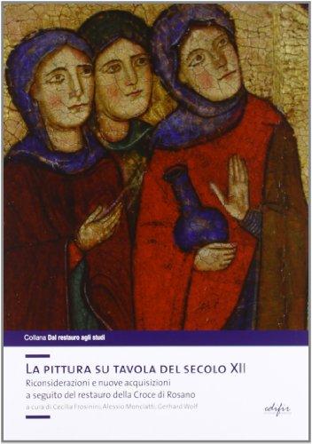 La pittura su tavola del secolo XII. Riconsiderazioni e nuove acquisizioni a seguito del restauro della Croce di Rosano. Ediz. illustrata