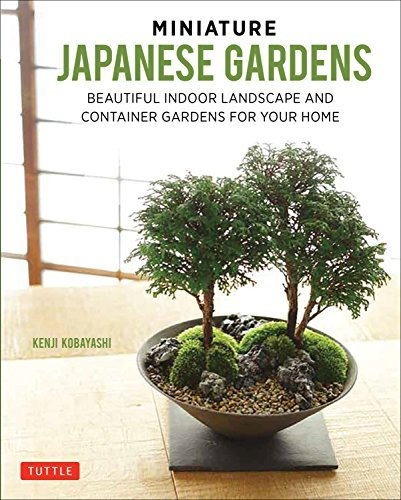 Miniature Japanese Gardens: Beautiful Indoor Landscapes Container Gardens for Your Home