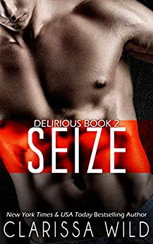 Seize (Delirious book 2) by [Wild, Clarissa]