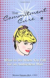 The Commitment Cure: What to Do When You Fall for an Ambivalent Man by Rhonda Findling (2004-02-09)