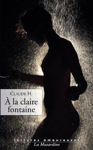 A la claire fontaine (LECTURES AMOUREUSES t. 132) par Claude H.