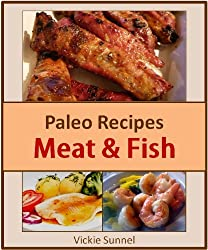 Paleo Recipes Meat & Fish - Paleolithic Cookbook of Healthy Recipes (English Edition)