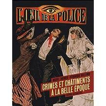 L'oeil de la police : Crimes et châtiments à la Belle Epoque