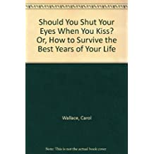 Should You Shut Your Eyes When You Kiss? Or, How to Survive the Best Years of Your Life by Carol Wallace (1983-10-03)