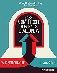Easy Active Record for Rails Developers: Master Active Record and Have a Ton of Fun Doing It!
