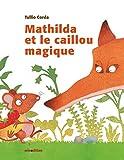Mathilda et le caillou magique   Corda, Tullio (1972-....). Auteur