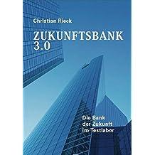 Zukunftsbank 3.0: Die Bank der Zukunft im Testlabor