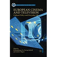 European Cinema and Television: Cultural Policy and Everyday Life (Palgrave European Film and Media Studies)