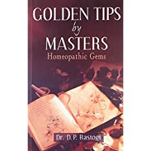 Golden Tips by Masters: Homeopathic Gems