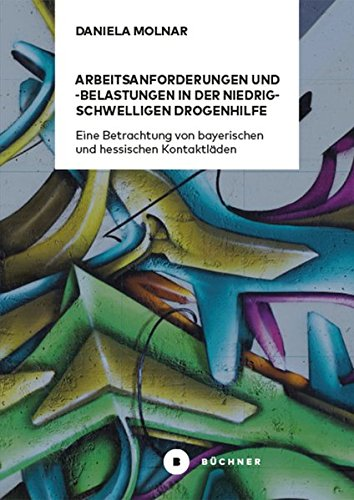 Arbeitsanforderungen und -belastungen in der niedrigschwelligen Drogenhilfe: Eine Betrachtung von bayerischen und hessischen Kontaktläden