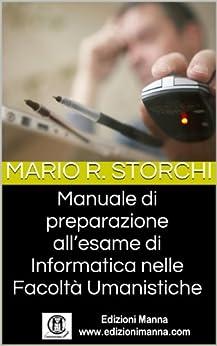Manuale di preparazione all'esame di Informatica nelle Facoltà Umanistiche di [Storchi, Mario R.]
