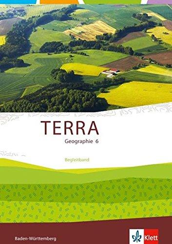 TERRA Geographie 6: Begleitband 6. Klasse (TERRA Geographie. Ausgabe für Baden-Württemberg ab 2016)