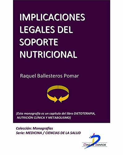 Implicaciones legales del soporte nutricional (Este capítulo pertenece al libro Dietoterapia, nutrición clínica y metabolismo): 1 por Julia Alvarez Hernández