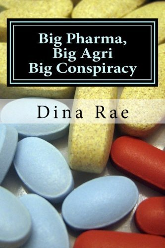 [PDF] Téléchargement gratuit Livres Big Pharma, Big Agri, Big Conspiracy: A New World Order Spin on Drugs and GMOs by Dina Rae (2014-06-26)