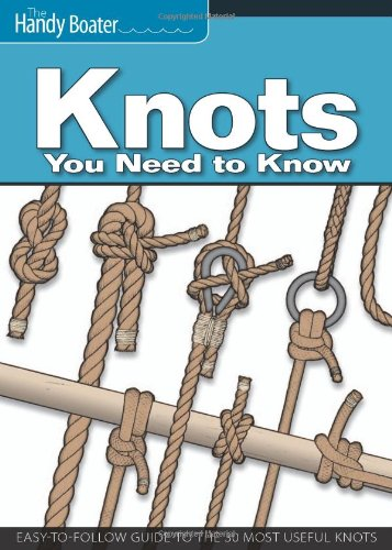 Knots You Need to Know: Easy-to-follow Guide to the 30 Most Useful Knots (Handy Boater)