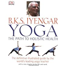 B.K.S Iyengar Yoga the Path to Holistic Health by B.K.S Iyengar on 21/11/2007 unknown edition