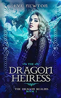 The Dragon Heiress: The Dragon Realms, Book 1: A Reverse Harem Fantasy (English Edition) van [Newton, Eve]