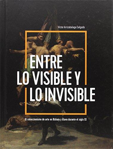 Entre lo visible y lo invisible : el coleccionismo de arte en Bizkaia y Álava durante el siglo XX