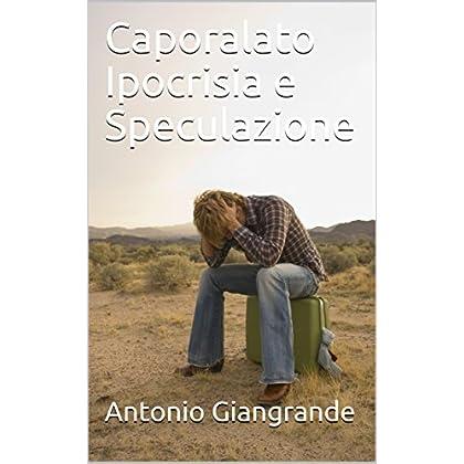Caporalato Ipocrisia E Speculazione (L'Italia Del Trucco, L'Italia Che Siamo Vol. 165)