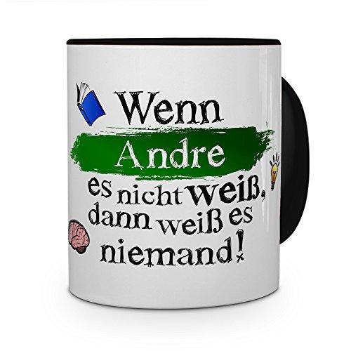 printplanet Tasse mit Namen Andre - Layout: Wenn Andre es Nicht Weiß, Dann Weiß es Niemand - Namenstasse, Kaffeebecher, Mug, Becher, Kaffee-Tasse - Farbe Schwarz