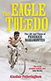 The Eagle of Toledo: The Life and Times of Federico Bahamontes by Fotheringham, Alasdair Published by Aurum Press Ltd (2012)