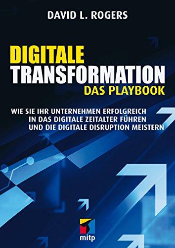 Digitale Transformation - Das Playbook: Wie Sie Ihr Unternehmen für das digitale Zeitalter stark machen und die digitale Disruption meistern (mitp Business)